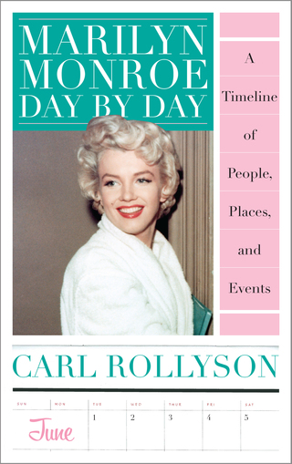 Carl Rollyson - Marilyn Monroe: Day by Day